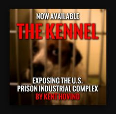 The Kennel -Exposing the Prison Industrial Complex
