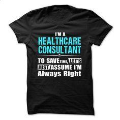 Love being -- HEALTHCARE-CONSULTANT - design t shirts #men dress shirts #college sweatshirt