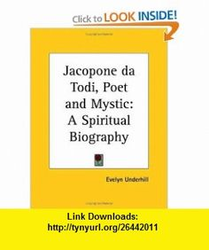Jacopone da Todi, Poet and Mystic A Spiritual Biography (9780766179943) Evelyn Underhill , ISBN-10: 076617994X  , ISBN-13: 978-0766179943 ,  , tutorials , pdf , ebook , torrent , downloads , rapidshare , filesonic , hotfile , megaupload , fileserve