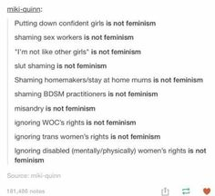 Feminism is about humans treating each other humans with decency and respect, it's not about their gender or sexuality or job or skin color or anything, it's simply about showing respect to anyone and everyone