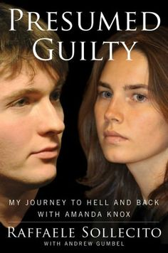 Presumed Guilty: My Journey to Hell and Back with Amanda Knox