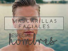 MASCARILLAS FACIALES SEGÚN TU TIPO DE PIEL. ESPECIAL HOMBRES