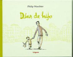"""Philip Waechter. """"Días de Hijo"""". Editorial Lóguez. (de 6 a 10 años). Está en la biblioteca de Cocentaina"""