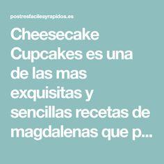 Cheesecake Cupcakes es una de las mas exquisitas y sencillas recetas de magdalenas que podrás encontrar en el mundo. ¡Anímate a deslumbrar a tus invitados!