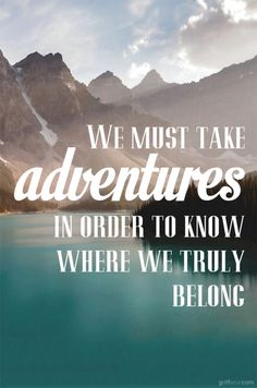 We must take adventures.
