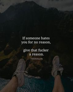 If someone hates you for no reason give that fucker a reason. . . #thelatestquote #quotes