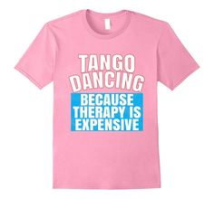 Tango Dancing Therapy is Expensive Dancer T-Shirt