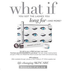 Rodan+Fields' Lash Boost is the HOT Item on everyone's wish list this year!  Get the Holiday Special available Nov 2nd.  This Holiday Gift package comes beautifully packaged to include a full size Lash Boost, a mini-eye cream and a makeup bag!  Get preferred pricing by becoming my customer today!