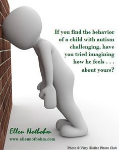 Think about it from the child's point of view! Not just autism, even typical kids, or kids with other CCN....
