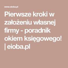 Pierwsze kroki w założeniu własnej firmy - poradnik okiem księgowego! | eioba.pl