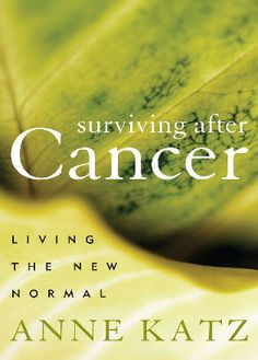 Surviving After Cancer: Living the New Normal by Anne Katz