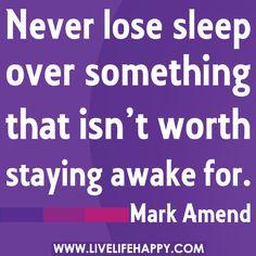 Never Lose Sleep Over Something
