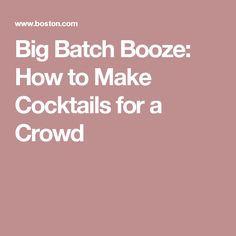 Big Batch Booze: How to Make Cocktails for a Crowd