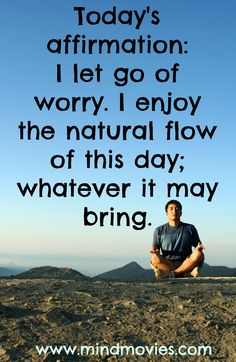 https://www.facebook.com/mindmovies Today's affirmation: I let go of worry. I enjoy the natural flow of this day; whatever it may bring. For more #loa #affirmations, please visit: https://www.facebook.com/mindmovies