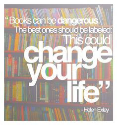 """""""Books can be dangerous. The best ones should be labeled: This could change your life"""""""