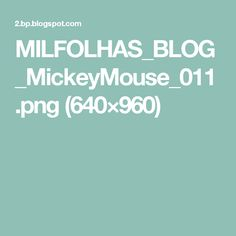 MILFOLHAS_BLOG_MickeyMouse_011.png (640×960)