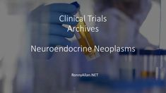 Clinical Trials – Ronny Allan – Living with Neuroendocrine Cancer Neuroendocrine Cancer, Trials, Clinic, About Me Blog