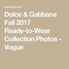 Dolce & Gabbana Fall 2017 Ready-to-Wear Collection Photos - Vogue