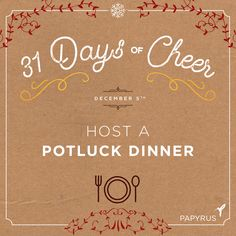 Daily Cheer: Host a potluck dinner. | Our holiday calendar is filled with daily inspiration for celebrating the season! We invite you to celebrate with us: Click to see the full 31 Days Of Cheer Holiday Calendar by Papyrus. Follow us on Snapchat @shopPapyrus to see how we're celebrating. Enter our weekly giveaway on Facebook for your chance to win a $75 Gift Card for you and a friend to shop at www.papyrusonline.com. Happy Holidays! ~Papyrus