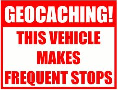 """Geocache Vinyl Sticker Decal your Car, Truck, Bumper, Window or any smooth surface! """"GEOCACHING This Vehicle Make Frequent Stops"""""""