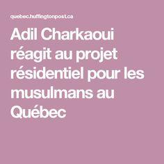 Adil Charkaoui réagit au projet résidentiel pour les musulmans au Québec
