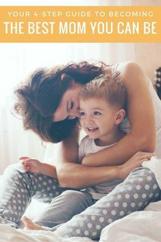 Your 4-step guide to becoming the best mom you can be. Chock full of positive parenting inspiration!