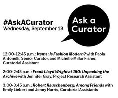 """#AskACurator is this Wednesday! Send us your questions about Frank Lloyd Wright (mo.ma/flw150), Robert Rauschenberg (mo.ma/rauschenberg), as well as our upcoming """"Items: Is Fashion Modern?"""" exhibition (mo.ma/items). Submit your question(s) as a comment below, or on Twitter with the hashtag #AskACurator, now or on Wednesday. Questions will be answered at the times below!"""