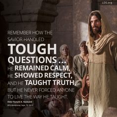 """Remember how the Savior handled tough questions... He remained calm, He showed…"