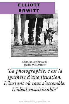 citations de photographes célèbres Robert Doisneau, Elliott Erwitt, Challenges, Movies, Movie Posters, History Of Photography, Photographers, Inspirational Quotes, Films