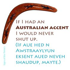 Pahahaha if only everyone could just hear what that sounded like in my head. Love the Australian accent :) Australia Slang, Australia Funny, Australian Accent, British Accent, Funny Roasts, Funny Jokes, Hilarious, Whats Wrong With Me, How To Cure Depression