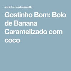 Gostinho Bom: Bolo de Banana Caramelizado com coco