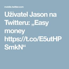 """Uživatel Jason na Twitteru: """"Easy money https://t.co/E5utHPSmkN"""""""