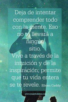 Vive a través de la intuición y de la inspiración...