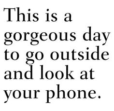 Said no one, ever! Detach your phone, get outside this weekend and enjoy some fresh air! #happyweekend