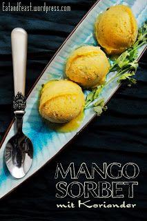 meine süsse werkstatt: Eiskalt erwischt mit Anna von Eat & Feast und Manogosorbet mit Koriander