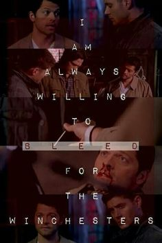 """Cas. When he first said that I got a bad feeling. Like someday down the road he'll be hurt and it's really bad and Dean is heartbroken but Cas will look up at him and say, """"Remember Dean? I was always happy to bleed for the Winchesters."""" Then his eyes close slowly...and I don't want to think about this anymore!"""