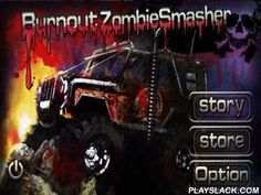Burnout Zombie Smasher  Android Game - playslack.com , Burnout Zombie Smasher. In the game you will have to combat with multitudes of living-deads with the use of your car. purchase the champion ruinous tool and noise all of them.