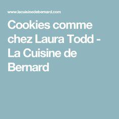 Cookies comme chez Laura Todd - La Cuisine de Bernard