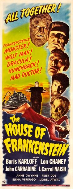 House of Frankenstein~ Starring Boris Karloff and Lon Chaney, Jr., Directed by Erle C. Kenton, Written by Curt Siodmak, (Universal Studios) a sequel to Frankenstein Meets the Wolf Man the previous year. Horror Movie Posters, Old Movie Posters, Classic Movie Posters, Scary Movies, Old Movies, Vintage Movies, Classic Monster Movies, Classic Horror Movies, Classic Monsters