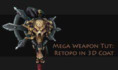 Mega Weapon Tutorial: Retopo Overview