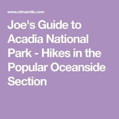 Joe's Guide to Acadia National Park - Hikes in the Popular Oceanside Section