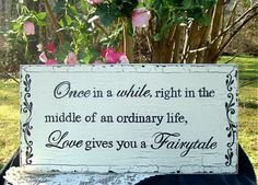 Fairytale Wedding Sign 24 x 12 by tcart2010 on Etsy, $57.00  I posted this quote on facebook the day after damien proposed to me! LOVE IT!