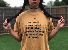 """""""You were brainwashed into thinking European features are the epitome of beauty. Pale skin and blue eyes don't set the beauty standard Refugees, By Any Means Necessary, Intersectional Feminism, We Are The World, Black Is Beautiful, Social Justice, Equality, Decir No, T Shirts For Women"""