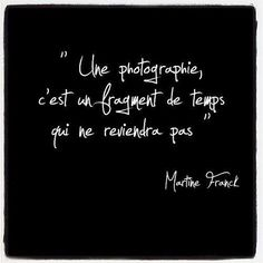 Franch Quotes : Une photographie c'est un fragment de temps qui ne reviendra pas. - The Love Quotes Some Quotes, Words Quotes, Sayings, The Words, Quotes Arabic, French Quotes, Beautiful Words, Sentences, Decir No