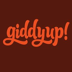 Giddy up ya'll and make it a great week!