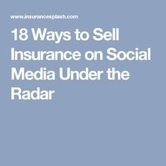 18 Ways To Sell Insurance On Social Media Under The Radar With