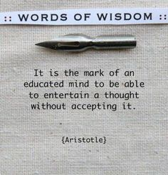 This one ranks high in my book of favored Aristotle quotes. I actually referenced these exact words in my valedictorian speech.