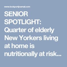 SENIOR SPOTLIGHT: Quarter of elderly New Yorkers living at home is nutritionally at risk | Community | lockportjournal.com