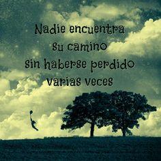 Nadie encuentra su camino sin haberse perdido varias veces #sentido #vida