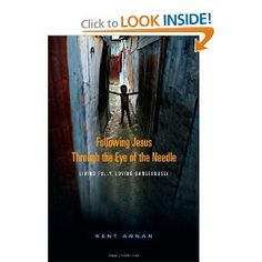 Following Jesus Through the Eye of the Needle: Living Fully, Loving Dangerously: Kent Annan: 9780830837304: Amazon.com: Books